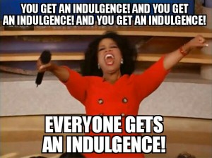 Oprah You Get an Indulgence